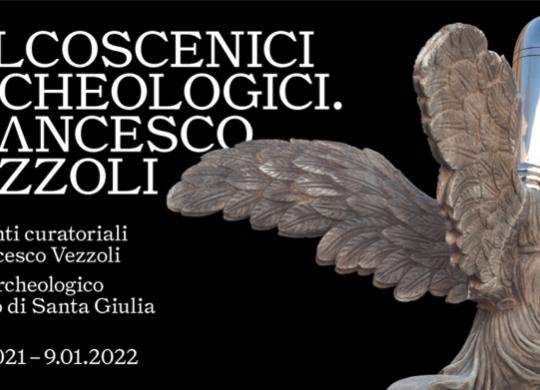 Mostra Palcoscenici Archeologici - Interventi curatoriali di Francesco Vezzoli, Brescia